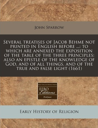 Several Treatises of Jacob Behme Not Printed in English Before ...