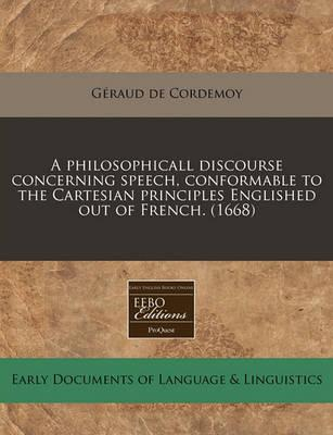 A Philosophicall Discourse Concerning Speech, Conformable to the Cartesian Principles Englished Out of French. (1668)