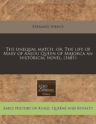 The Unequal Match, Or, the Life of Mary of Anjou Queen of Majorca an Historical Novel. (1681)