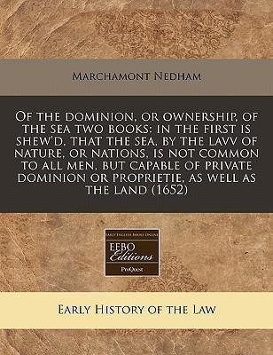 Of the Dominion, or Ownership, of the Sea Two Books