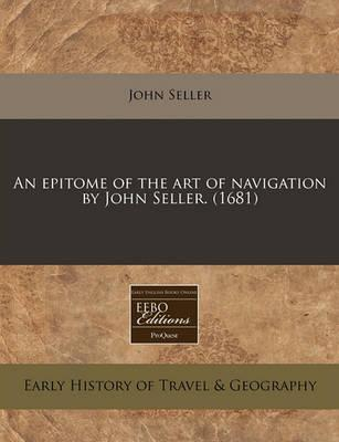 An Epitome of the Art of Navigation by John Seller. (1681)