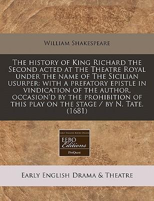 The History of King Richard the Second Acted at the Theatre Royal Under the Name of the Sicilian Usurper