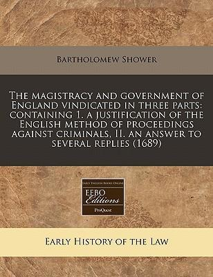 The Magistracy and Government of England Vindicated in Three Parts