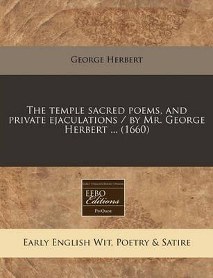 The Temple Sacred Poems, and Private Ejaculations / By Mr. George Herbert ... (1660)