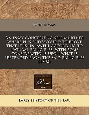 An Essay Concerning Self-Murther Wherein Is Endeavour'd to Prove That It Is Unlawful According to Natural Principles
