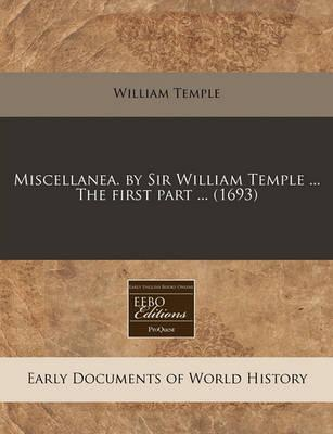 Miscellanea. by Sir William Temple ... the First Part ... (1693)