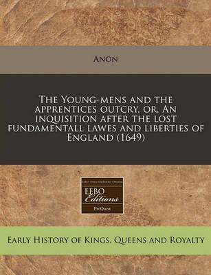 The Young-Mens and the Apprentices Outcry, Or, an Inquisition After the Lost Fundamentall Lawes and Liberties of England (1649)