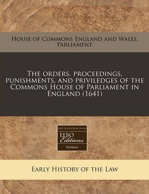 The Orders, Proceedings, Punishments, and Priviledges of the Commons House of Parliament in England (1641)