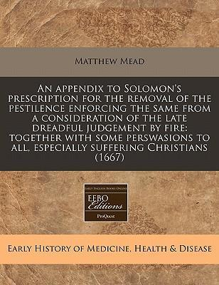 An Appendix to Solomon's Prescription for the Removal of the Pestilence Enforcing the Same from a Consideration of the Late Dreadful Judgement by Fire