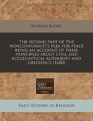 The Second Part of the Nonconformists Plea for Peace Being an Account of Their Principles about Civil and Ecclesiastical Authority and Obedience (1680)