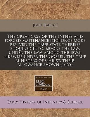 The Great Case of the Tythes and Forced Maitenance [Sic] Once More Revived the True State Thereof Enquired Into, Before the Law, Under the Law, Among the Jews