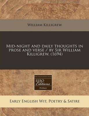 Mid-Night and Daily Thoughts in Prose and Verse / By Sir William Killigrew. (1694)