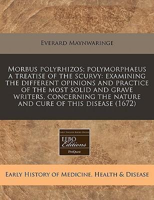 Morbus Polyrhizos; Polymorphaeus a Treatise of the Scurvy