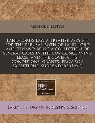 Land-Lords Law a Treatise Very Fit for the Perusal Both of Land-Lord and Tenant