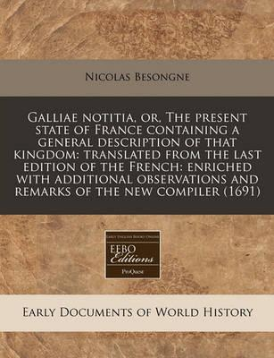 Galliae Notitia, Or, the Present State of France Containing a General Description of That Kingdom