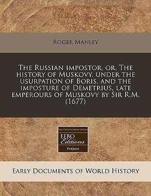 The Russian Impostor, Or, the History of Muskovy, Under the Usurpation of Boris, and the Imposture of Demetrius, Late Emperours of Muskovy by Sir R.M. (1677)