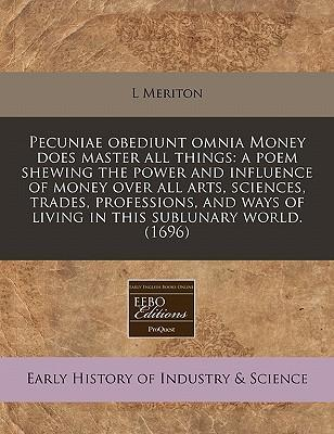 Pecuniae Obediunt Omnia Money Does Master All Things