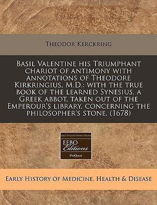 Basil Valentine His Triumphant Chariot of Antimony with Annotations of Theodore Kirkringius, M.D.