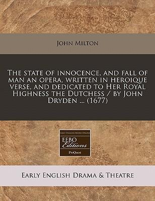 The State of Innocence, and Fall of Man an Opera, Written in Heroique Verse, and Dedicated to Her Royal Highness the Dutchess / By John Dryden ... (1677)