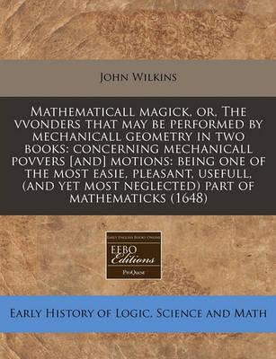 Mathematicall Magick, Or, the Vvonders That May Be Performed by Mechanicall Geometry in Two Books