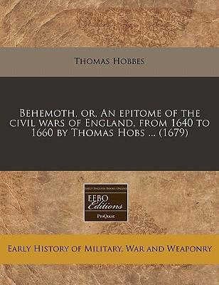Behemoth, Or, an Epitome of the Civil Wars of England, from 1640 to 1660 by Thomas Hobs ... (1679)