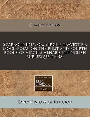 Scarronnides, Or, Virgile Travestie a Mock-Poem, on the First and Fourth Books of Virgil's Aenaeis in English Burlesque. (1682)