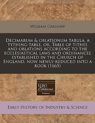 Decimarum & Oblationum Tabula, a Tything-Table, Or, Table of Tithes and Oblations According to the Ecclesiastical Laws and Ordinances Established in the Church of England, Now Newly-Reduced Into a Book (1665)