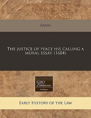 The Justice of Peace His Calling a Moral Essay. (1684)