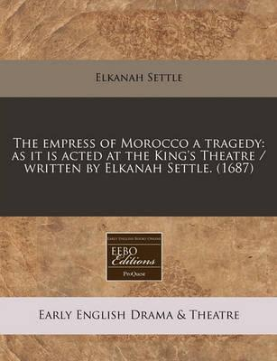 The Empress of Morocco a Tragedy