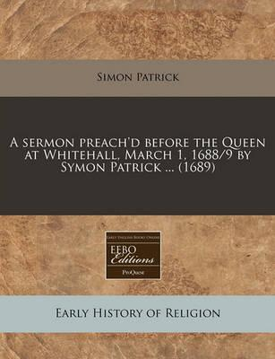 A Sermon Preach'd Before the Queen at Whitehall, March 1, 1688/9 by Symon Patrick ... (1689)