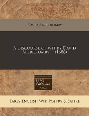 A Discourse of Wit by David Abercromby ... (1686)