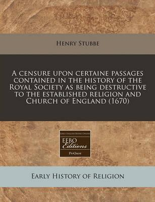 A Censure Upon Certaine Passages Contained in the History of the Royal Society as Being Destructive to the Established Religion and Church of England (1670)