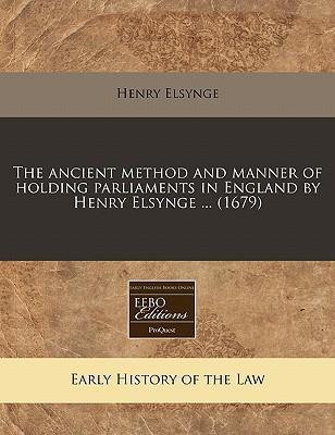 The Ancient Method and Manner of Holding Parliaments in England by Henry Elsynge ... (1679)