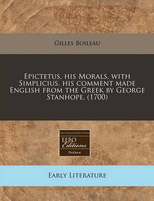 Epictetus, His Morals, with Simplicius, His Comment Made English from the Greek by George Stanhope. (1700)