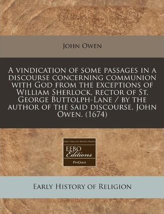 A Vindication of Some Passages in a Discourse Concerning Communion with God from the Exceptions of William Sherlock, Rector of St. George Buttolph-L