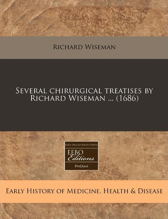 Several Chirurgical Treatises by Richard Wiseman ... (1686)