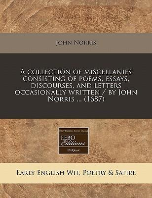 A Collection of Miscellanies Consisting of Poems, Essays, Discourses, and Letters Occasionally Written / By John Norris ... (1687)