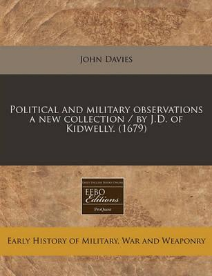 Political and Military Observations a New Collection / By J.D. of Kidwelly. (1679)
