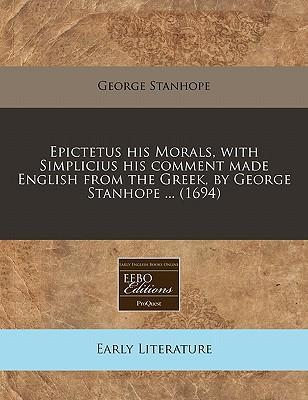 Epictetus His Morals, with Simplicius His Comment Made English from the Greek, by George Stanhope ... (1694)