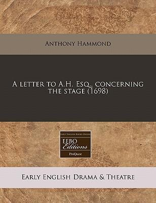 A Letter to A.H. Esq., Concerning the Stage (1698)