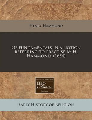Of Fundamentals in a Notion Referring to Practise by H. Hammond. (1654)
