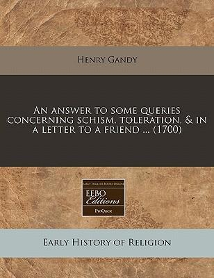 An Answer to Some Queries Concerning Schism, Toleration, & in a Letter to a Friend ... (1700)