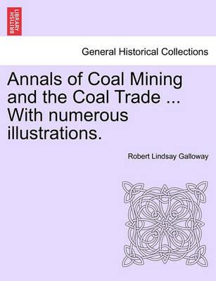 Annals of Coal Mining and the Coal Trade ... with Numerous Illustrations.