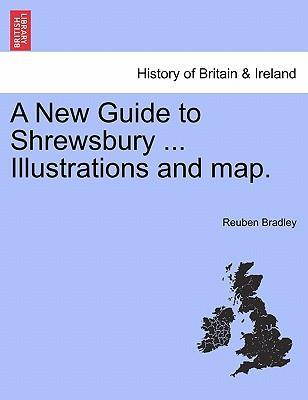 A New Guide to Shrewsbury ... Illustrations and Map.
