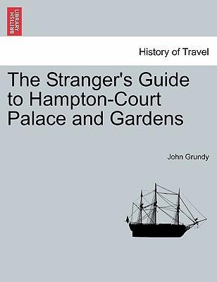 The Stranger's Guide to Hampton-Court Palace and Gardens