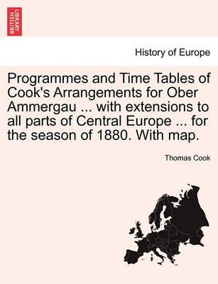 Programmes and Time Tables of Cook's Arrangements for Ober Ammergau ... with Extensions to All Parts of Central Europe ... for the Season of 1880. with Map.