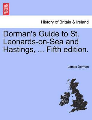 Dorman's Guide to St. Leonards-On-Sea and Hastings, ... Fifth Edition.