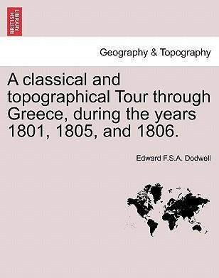 A Classical and Topographical Tour Through Greece, During the Years 1801, 1805, and 1806.