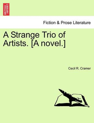 A Strange Trio of Artists. [A Novel.]