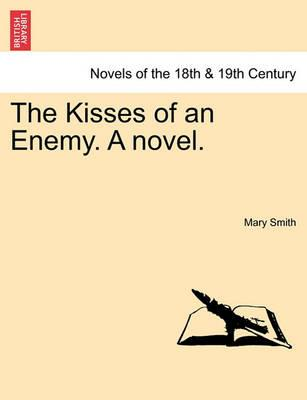 The Kisses of an Enemy. a Novel.